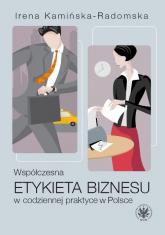 Współczesna etykieta biznesu w codziennej praktyce w Polsce - Irena Kamińska-Radomska | mała okładka
