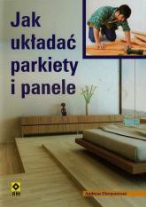 Jak układać parkiety i panele - Andreas Ehrmantraut | mała okładka