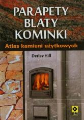 Parapety blaty kominki Atlas kamieni użytkowych - Detlev Hill | mała okładka
