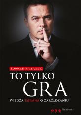 To tylko gra Wiedza tajemna o zarządzaniu - Edward Kirejczyk   mała okładka