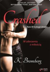 Crashed W zderzeniu z miłością Tom 3 - K. Bromberg | mała okładka