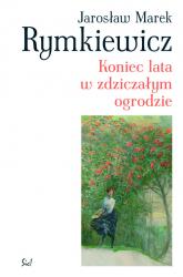 Koniec lata w zdziczałym ogrodzie - Rymkiewicz Jarosław Marek | mała okładka