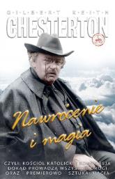 Nawrócenie i magia czyli: Kościół katolicki i konwersja, Dokąd prowadzą wszystkie drogi oraz – premierowo – sztuka: Mag - Chesterton Gilbert Keith | mała okładka