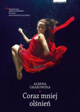 Coraz mniej olśnień - Ałbena Grabowska | mała okładka