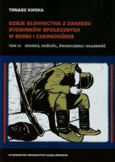 Dzieje słownictwa z zakresu stosunków społecznych w Serbii i Czarnogórze Tom 3 - Tomasz Kwoka | mała okładka