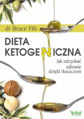 Dieta ketogeniczna Jak odzyskać zdrowie dzięki tłuszczom - Bruce Fife | mała okładka