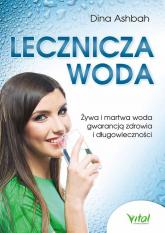 Lecznicza woda Żywa i martwa woda gwarancją zdrowia i długowieczności - Dina Aschbach | mała okładka