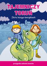 Tajemniczy Toruń Złota księga łamigłówek Przygoda zabawa komiks - Guzowska Beata, Jagielski Mateusz | mała okładka