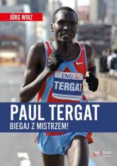 Paul Tergat Biegaj z mistrzem - Jurg Wirz | mała okładka
