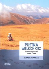 Pustka wielkich cisz Samotna wędrówka Łukiem Karpat - Łukasz Supergan | mała okładka