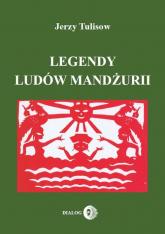 Legendy ludów Mandżurii Tom 1 - Jerzy Tulisow | mała okładka