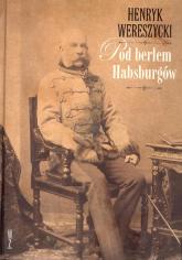 Pod berłem Habsburgów Zagadnienia narodowościowe - Henryk Wereszycki   mała okładka