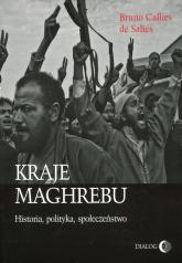 Kraje Maghrebu Historia, polityka, społeczeństwo - Callies de Salies Bruno | mała okładka