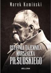 Ostatnia tajemnica marszałka Piłsudskiego - Marek Kamiński | mała okładka
