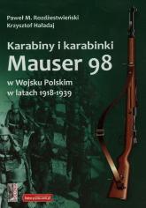Karabiny i karabinki Mauser 98 w Wojsku Polskim w latach 1918-1939 - Haładaj Krzysztof, Rozdżestwieński Paweł M. | mała okładka
