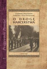 O drogę harcerstwa - Kazimierz Grochowski | mała okładka
