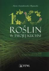 100 roślin w Twojej kuchni Ponad 900 przepisów kulinarnych - Maria Szustakowska-Chojnacka | mała okładka
