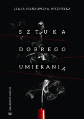 Sztuka dobrego umierania - Beata Pieńkowska-Wyżyńska | mała okładka