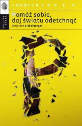 Pomóż sobie daj światu odetchnąć - Wojciech Eichelberger | mała okładka