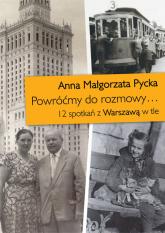 Powróćmy do rozmowy 12 spotkań z Warszawą w tle - Pycka Anna Małgorzata | mała okładka