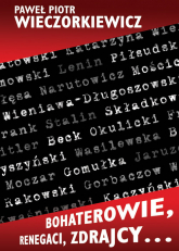 Bohaterowie, renegaci, zdrajcy… - Wieczorkiewicz Paweł Piotr   mała okładka