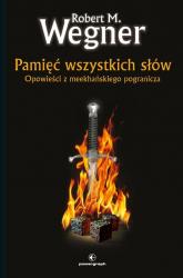 Pamięć wszystkich słów. Opowieści z meekhańskiego pogranicza - Robert. M Wegner | mała okładka
