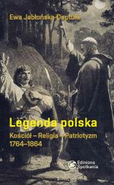 Legenda polska Kościół - Religia - Patriotyzm 1764 - 1864 - Ewa Jabłońska-Deptuła   mała okładka
