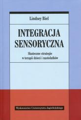 Integracja sensoryczna Skuteczne strategie w terapii dzieci i nastolatków - Lindsey Biel | mała okładka
