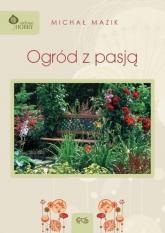 Ogród z pasją - Michał Mazik | mała okładka