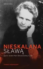 Nieskalana sławą Życie i dzieło Marii Skłodowskiej-Curie - Tomasz Pospieszny | mała okładka