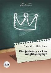 Kim jesteśmy - a kim moglibyśmy być - Gerald Hüther | mała okładka