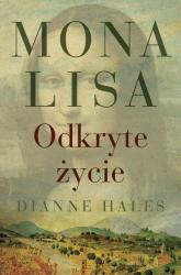 Mona Lisa. Odkryte życie - Dianne Hales | mała okładka