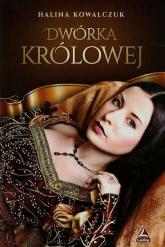 Dwórka królowej - Halina Kowalczuk   mała okładka