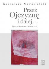 Przez Ojczyznę i dalej.... Szkice o literaturze i wartościach - Kazimierz Nowosielski | mała okładka