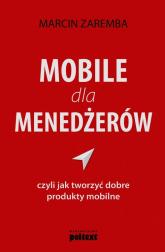 Mobile dla menedżerów czyli jak tworzyć dobre produkty mobilne - Marcin Zaremba | mała okładka