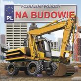 Poznajemy pojazdy na budowie - Izabela Jędraszek | mała okładka