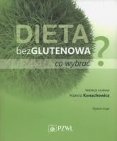 Dieta bezglutenowa - co wybrać? - Hanna Kunaczowicz | mała okładka