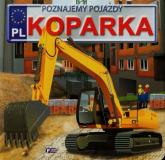 Poznajemy pojazdy Koparka - Izabela Jędraszek | mała okładka