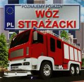 Poznajemy pojazdy Wóz strażacki - Izabela Jędraszek | mała okładka