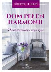 Dom pełen harmonii Oczyść mieszkanie, oczyść życie - Christa O'Leary | mała okładka
