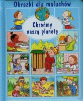 Obrazki dla maluchów Chrońmy naszą planetę - Emilie Beaumont | mała okładka