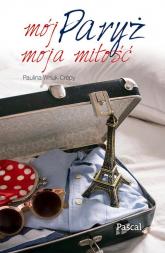 Mój Paryż, moja miłość - Paulina Wnuk-Crepy | mała okładka