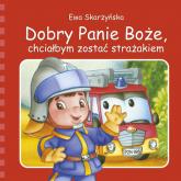 Dobry Panie Boże, chciałbym zostać strażakiem - Ewa Skarżyńska | mała okładka