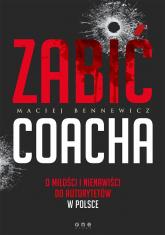 Zabić coacha O miłości i nienawiści do autorytetów w Polsce - Maciej Bennewicz | mała okładka