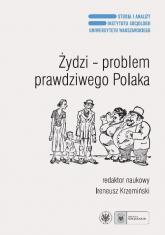 Żydzi - problem prawdziwego Polaka Antysemityzm, ksenofobia i stereotypy narodowe po raz trzeci -  | mała okładka