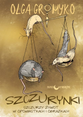 Szczurynki Szczurzy żywot w opowiastkach i obrazkach - Olga Gromyko | mała okładka