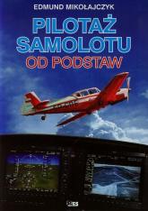 Pilotaż samolotu od podstaw - Edmund Mikołajczyk | mała okładka