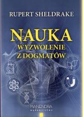 Nauka wyzwolenie z dogmatów - Rupert Sheldrake | mała okładka
