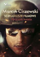 Scenariusze filmowe oraz nowela Porucznik Jamróz - Marcin Ciszewski | mała okładka