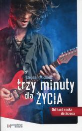 Trzy minuty dla życia Od hard rocka do Jezusa - Stephan Michiels | mała okładka